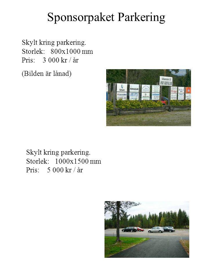 Sponsorpaket Parkering Skylt kring parkering. Storlek: 800x1000 mm Pris: 3 000 kr / år (Bilden är lånad) Skylt kring parkering. Storlek: 1000x1500 mm