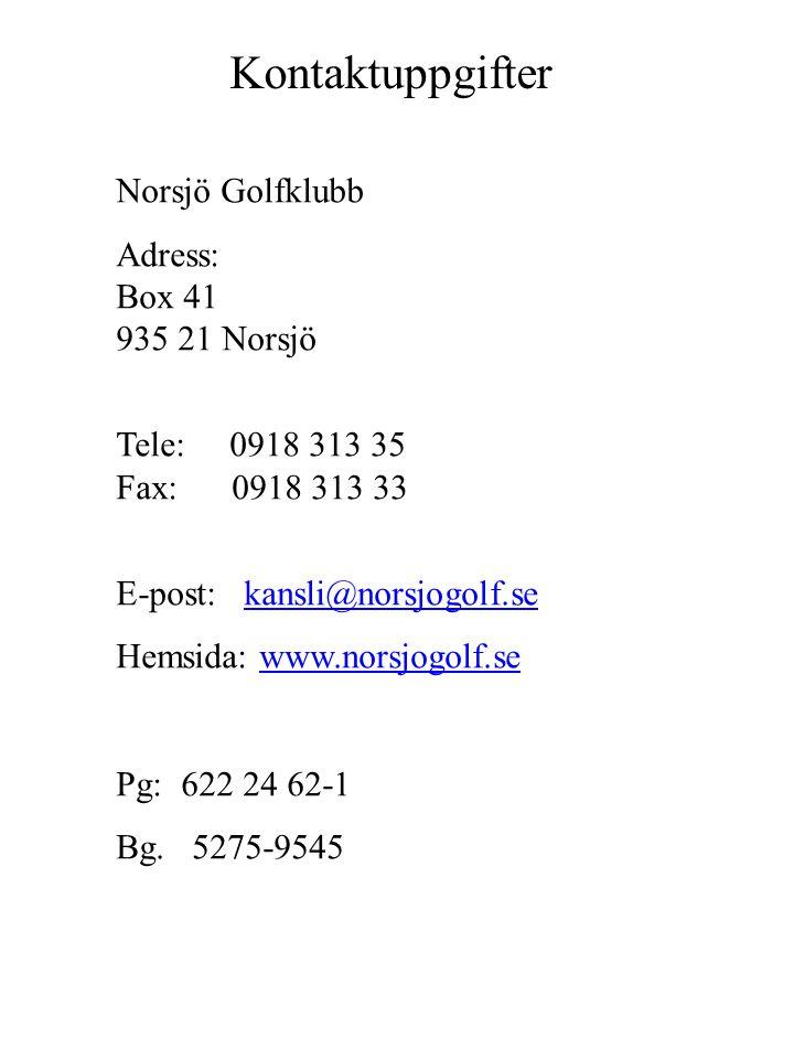 Kontaktuppgifter Norsjö Golfklubb Adress: Box 41 935 21 Norsjö Tele: 0918 313 35 Fax: 0918 313 33 E-post: kansli@norsjogolf.sekansli@norsjogolf.se Hem