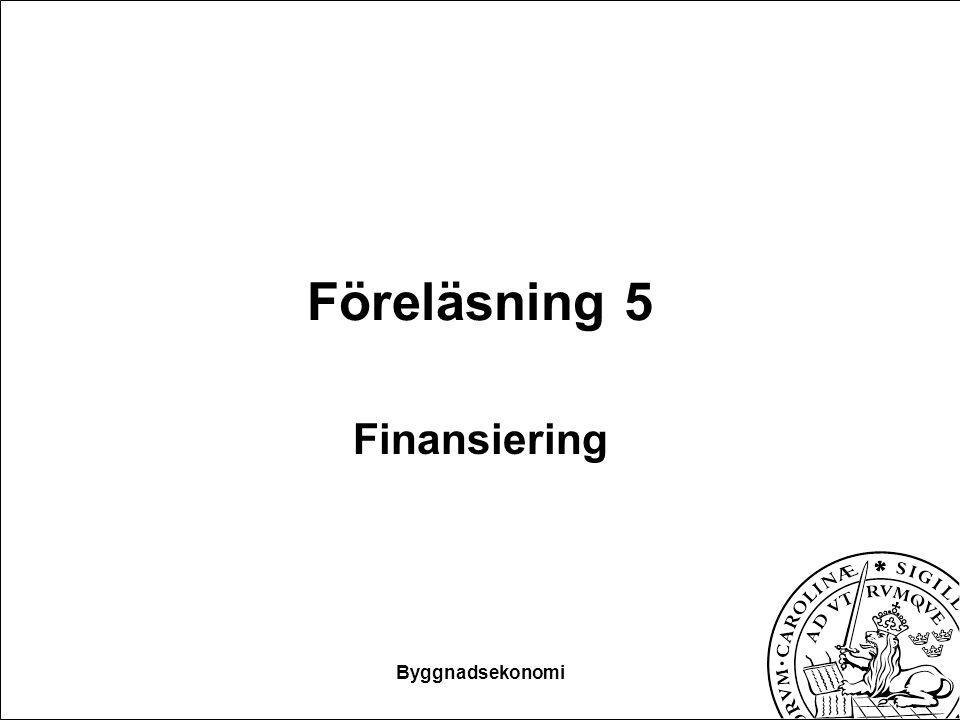 Byggnadsekonomi Föreläsning 5 Finansiering