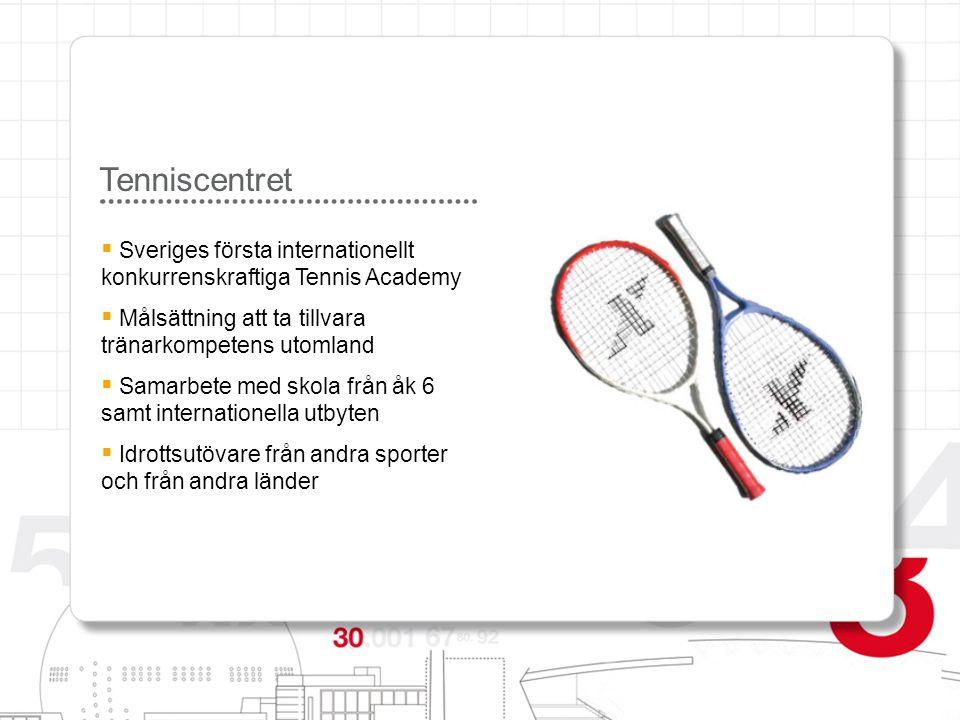 Tenniscentret  Sveriges första internationellt konkurrenskraftiga Tennis Academy  Målsättning att ta tillvara tränarkompetens utomland  Samarbete m