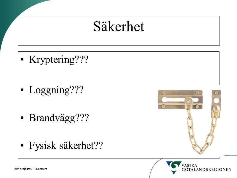 KIV-projektet, IT-Centrum Säkerhet Kryptering??? Loggning??? Brandvägg??? Fysisk säkerhet??