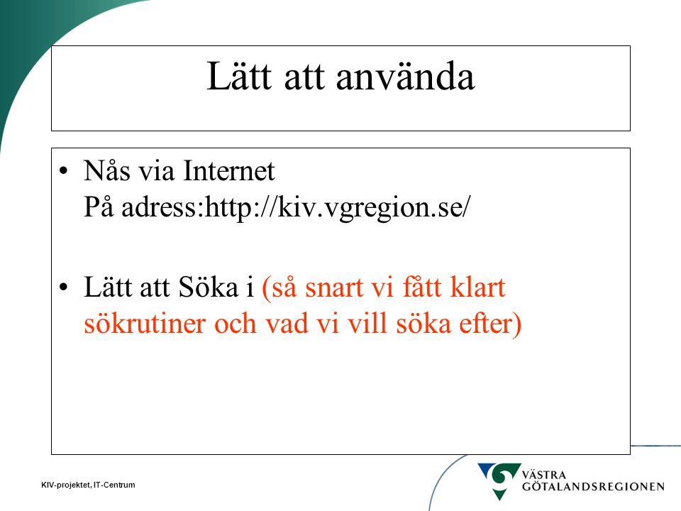 KIV-projektet, IT-Centrum Lätt att använda Nås via Internet På adress:http://kiv.vgregion.se/ Lätt att Söka i (så snart vi fått klart sökrutiner och v
