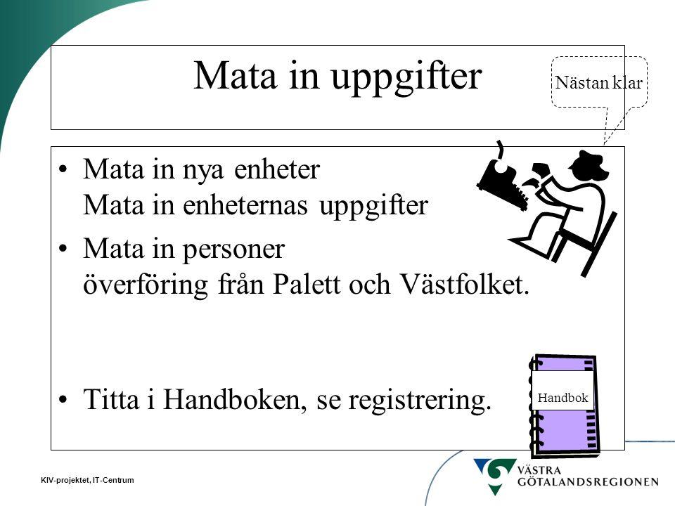 KIV-projektet, IT-Centrum Mata in uppgifter Mata in nya enheter Mata in enheternas uppgifter Mata in personer överföring från Palett och Västfolket. T
