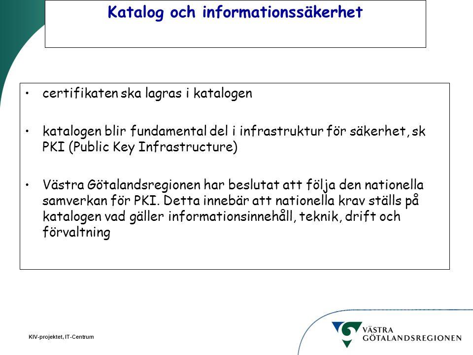 KIV-projektet, IT-Centrum Katalog och informationssäkerhet certifikaten ska lagras i katalogen katalogen blir fundamental del i infrastruktur för säke