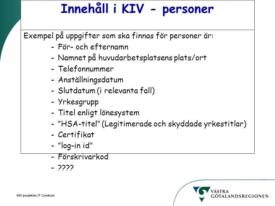 KIV-projektet, IT-Centrum Innehåll i KIV - personer Exempel på uppgifter som ska finnas för personer är: -För- och efternamn -Namnet på huvudarbetspla