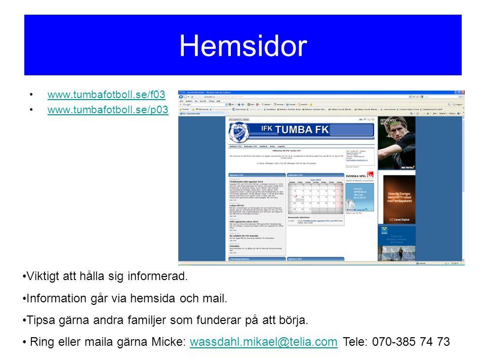 Hemsidor www.tumbafotboll.se/f03 www.tumbafotboll.se/p03 Viktigt att hålla sig informerad. Information går via hemsida och mail. Tipsa gärna andra fam