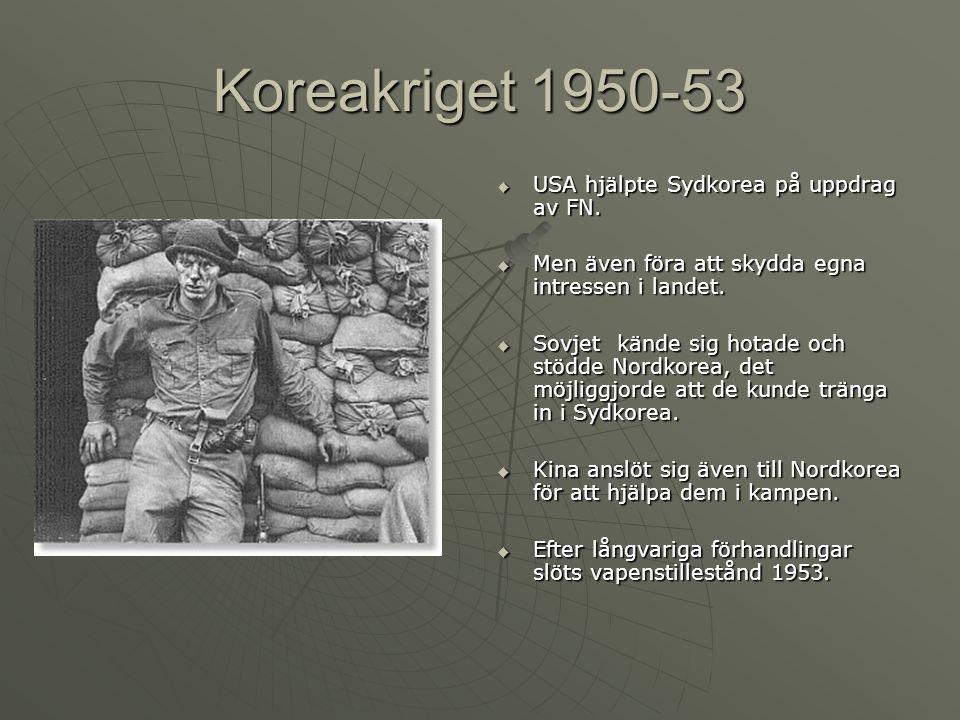 Koreakriget 1950-53  USA hjälpte Sydkorea på uppdrag av FN.
