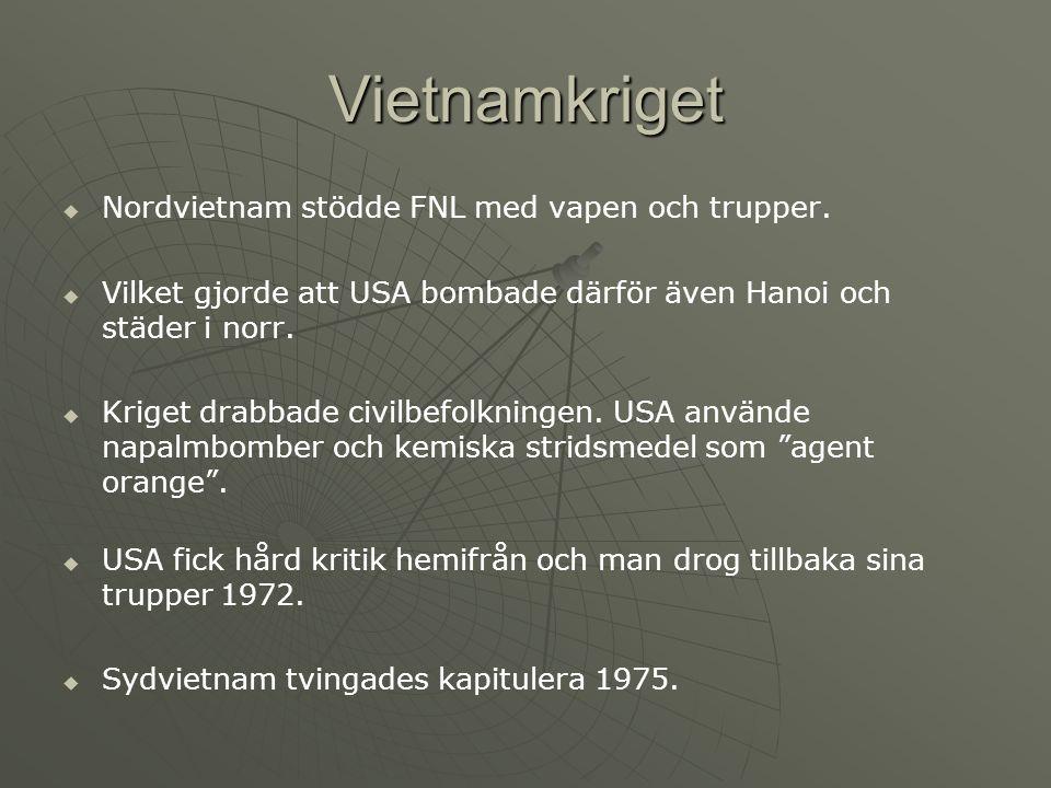 Vietnamkriget   Nordvietnam stödde FNL med vapen och trupper.