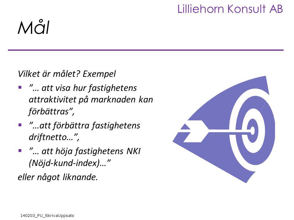 """Lilliehorn Konsult AB 140203_FU_SkrivaUppsats Mål Vilket är målet? Exempel  """"… att visa hur fastighetens attraktivitet på marknaden kan förbättras"""","""