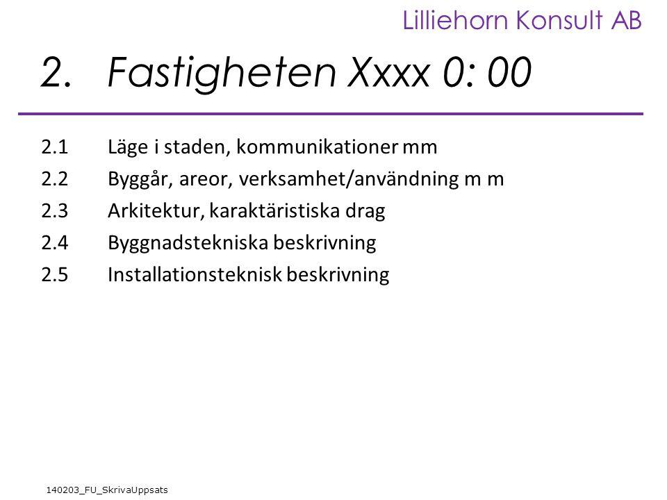 Lilliehorn Konsult AB 140203_FU_SkrivaUppsats 2.Fastigheten Xxxx 0: 00 2.1Läge i staden, kommunikationer mm 2.2Byggår, areor, verksamhet/användning m m 2.3Arkitektur, karaktäristiska drag 2.4Byggnadstekniska beskrivning 2.5Installationsteknisk beskrivning