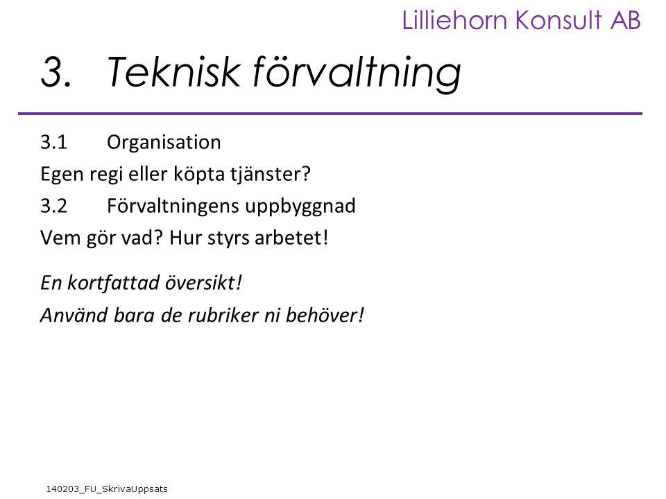 Lilliehorn Konsult AB 140203_FU_SkrivaUppsats 3.Teknisk förvaltning 3.1Organisation Egen regi eller köpta tjänster? 3.2Förvaltningens uppbyggnad Vem g