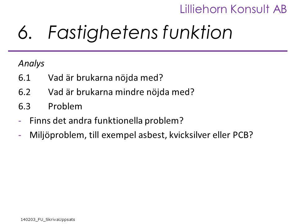 Lilliehorn Konsult AB 140203_FU_SkrivaUppsats 6.Fastighetens funktion Analys 6.1Vad är brukarna nöjda med? 6.2Vad är brukarna mindre nöjda med? 6.3Pro