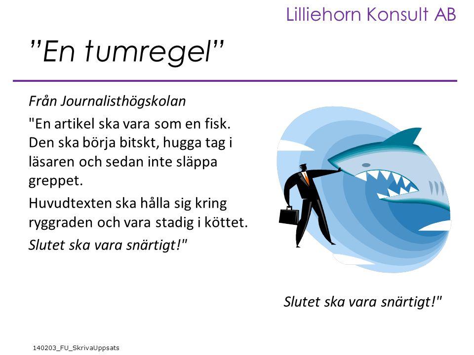 Lilliehorn Konsult AB 140203_FU_SkrivaUppsats En tumregel Från Journalisthögskolan En artikel ska vara som en fisk.