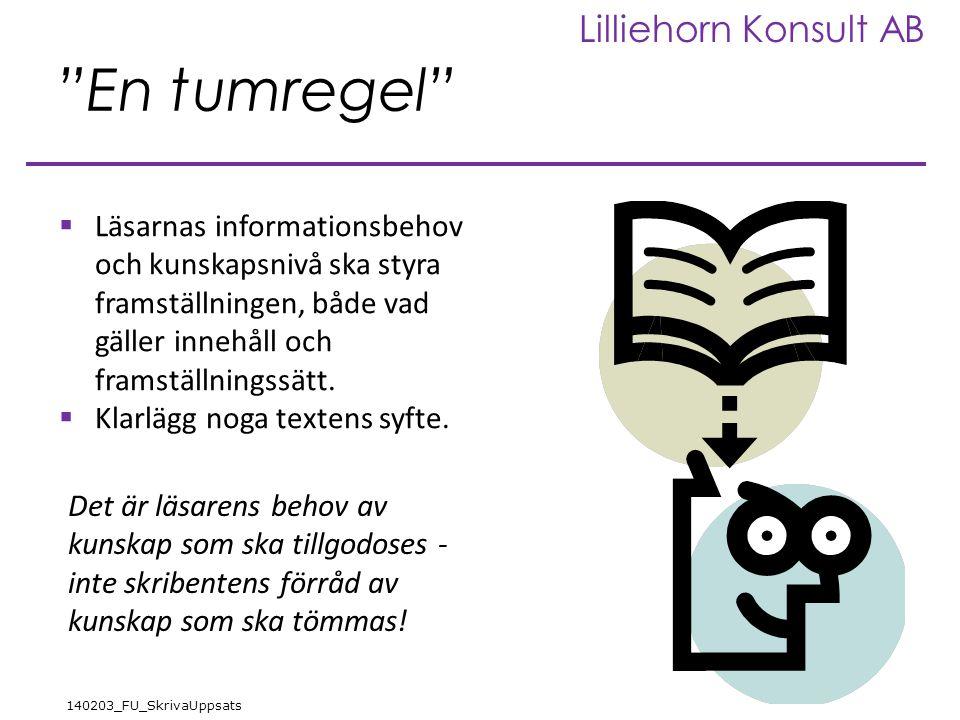 Lilliehorn Konsult AB 140203_FU_SkrivaUppsats En tumregel  Läsarnas informationsbehov och kunskapsnivå ska styra framställningen, både vad gäller innehåll och framställningssätt.