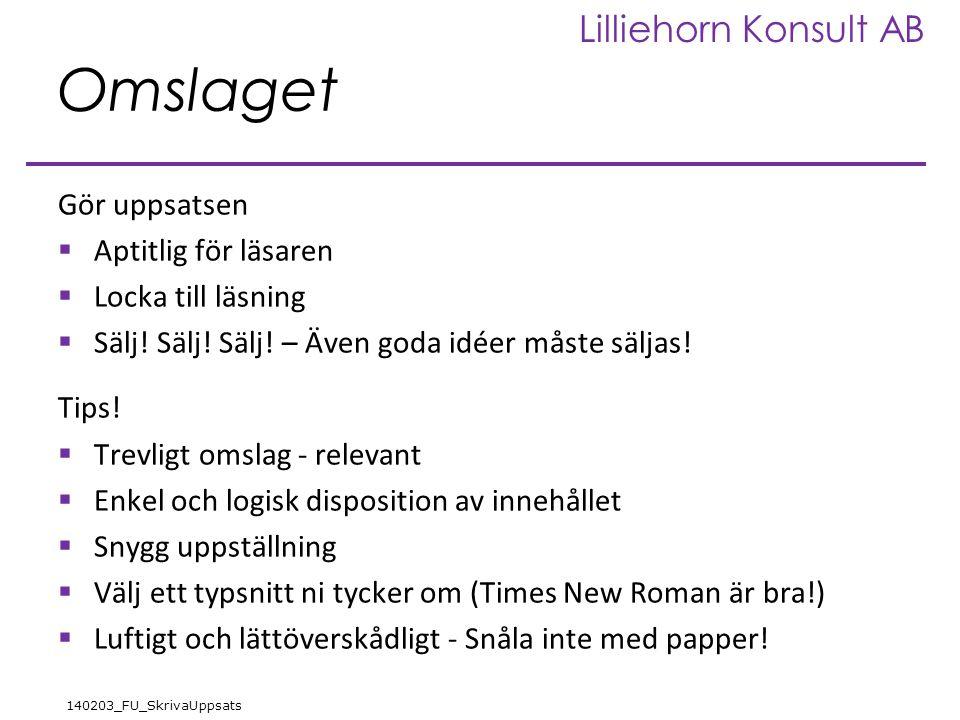 Lilliehorn Konsult AB 140203_FU_SkrivaUppsats Omslaget Gör uppsatsen  Aptitlig för läsaren  Locka till läsning  Sälj! Sälj! Sälj! – Även goda idéer