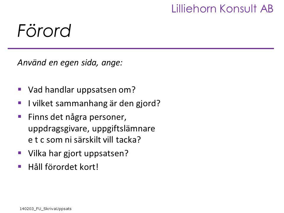 Lilliehorn Konsult AB 140203_FU_SkrivaUppsats Förord Använd en egen sida, ange:  Vad handlar uppsatsen om.