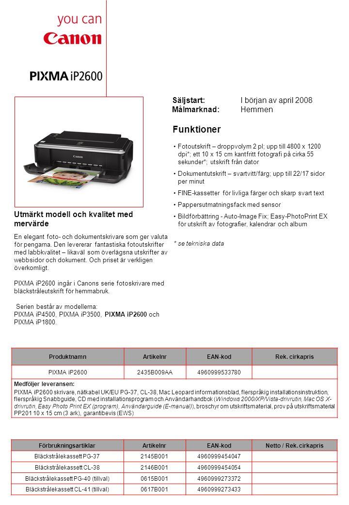 Tekniska data SKRIVARFUNKTIONER SkrivarupplösningUpp till 4800 1 x 1200 dpi SkrivarmekanismInkJet 4-färgssystem med mikromunstycken för 2 pl droppvolym och FINE kassett Utskriftshastighet (fotolabbkvalitet)Kantfri 10 x 15 cm: cirka 55 sek (standard) Utskriftshastighet (svartvitt)Upp till 22 sid/min (max), 13,3 sid/min (standard) 2 Utskriftshastighet (färg)Text och grafik: upp till 17 sid/min (max), 7,8 sid/min (standard) 3 BläckkassetterFINE-kassett – PG-37, CL-38 (tillval: PG-40, CL-41) MediatypVanligt papper, kuvert, Photo Paper Pro (PR-101), Photo Paper Plus Glossy (PP-101), Photo Paper Plus Glossy II (PP-201), Photo Paper Plus Double Sided (PP-101D), Photo Paper Plus Semi-gloss (SG-101/ SG-201), Glossy Photo Paper (GP-401), Glossy Photo Paper för vardagsbruk (GP-501), Matte Photo Paper (MP-101), High Resolution Paper (HR-101N), T- shirtfilm (TR-301), självhäftande fotoetiketter (PS-101), Super White Paper (SW-201) MediahanteringArkmatare: max.