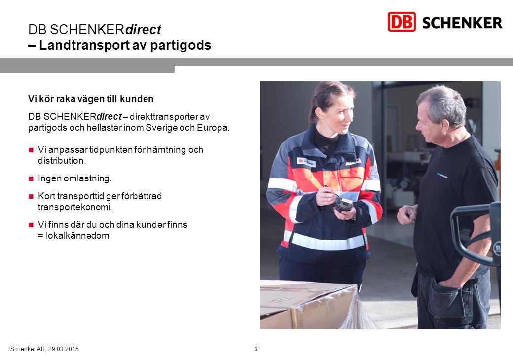 3Schenker AB, 29.03.2015 DB SCHENKERdirect – Landtransport av partigods Vi kör raka vägen till kunden DB SCHENKERdirect – direkttransporter av partigo