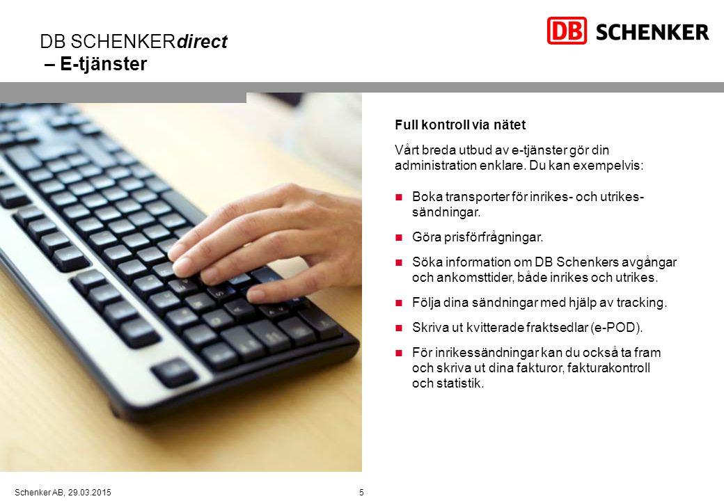 5Schenker AB, 29.03.2015 DB SCHENKERdirect – E-tjänster Full kontroll via nätet Vårt breda utbud av e-tjänster gör din administration enklare. Du kan