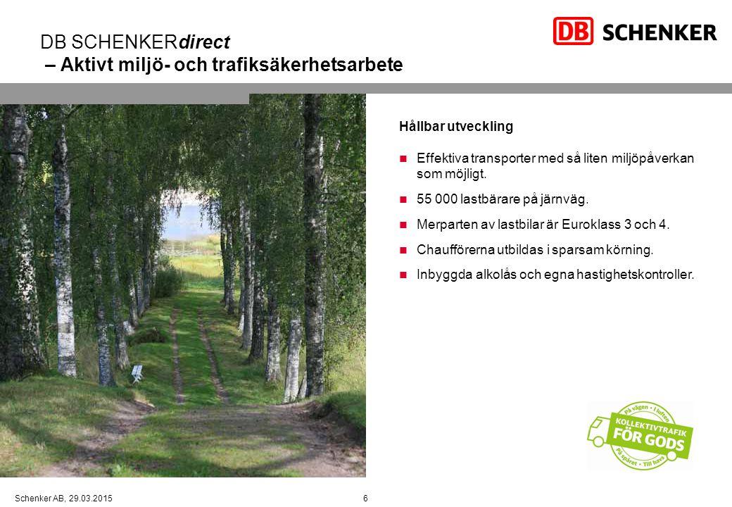 6Schenker AB, 29.03.2015 DB SCHENKERdirect – Aktivt miljö- och trafiksäkerhetsarbete Hållbar utveckling Effektiva transporter med så liten miljöpåverk