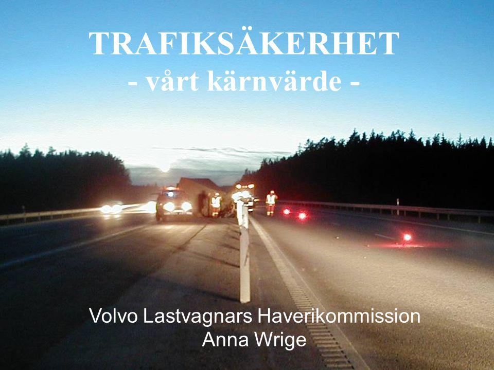 Volvo Trucks – 2009-05-27 anna.wrige@volvo.com Volvo Lastvagnars Haverikommission Vi har undersökt olyckor med Volvolastbilar sedan 1969 och har idag över 1500 djupstudier i vår databas Syftet är att utveckla ännu säkrare lastbilar genom att besitta: Generell kunskap om trafiksäkerhet och lastbilsolyckor Specifik kunskap om våra egna säkerhetssystem