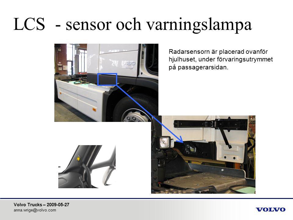 Volvo Trucks – 2009-05-27 anna.wrige@volvo.com LCS - sensor och varningslampa Radarsensorn är placerad ovanför hjulhuset, under förvaringsutrymmet på