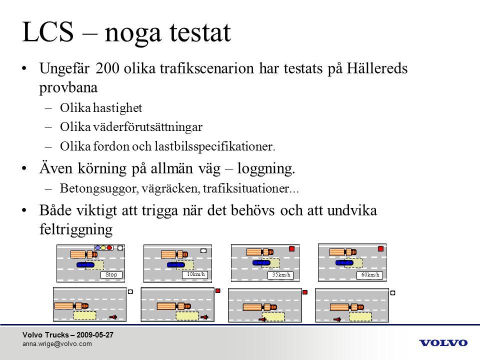 Volvo Trucks – 2009-05-27 anna.wrige@volvo.com LCS – noga testat Ungefär 200 olika trafikscenarion har testats på Hällereds provbana –Olika hastighet