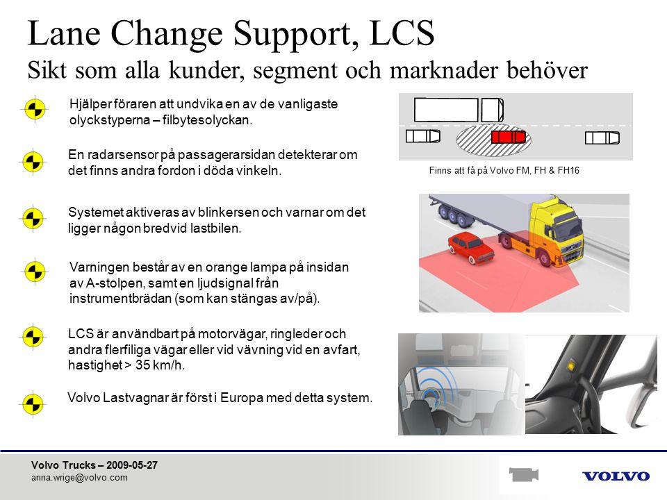 Volvo Trucks – 2009-05-27 anna.wrige@volvo.com Lane Change Support, LCS Sikt som alla kunder, segment och marknader behöver En radarsensor på passager