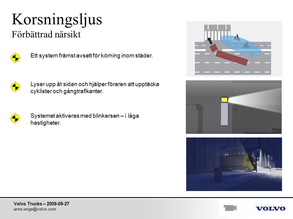 Volvo Trucks – 2009-05-27 anna.wrige@volvo.com Korsningsljus Förbättrad närsikt Ett system främst avsett för körning inom städer. Lyser upp åt sidan o