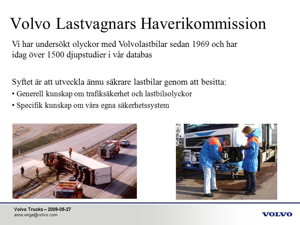 Volvo Trucks – 2009-05-27 anna.wrige@volvo.com Volvo Lastvagnars Haverikommission Vi har undersökt olyckor med Volvolastbilar sedan 1969 och har idag