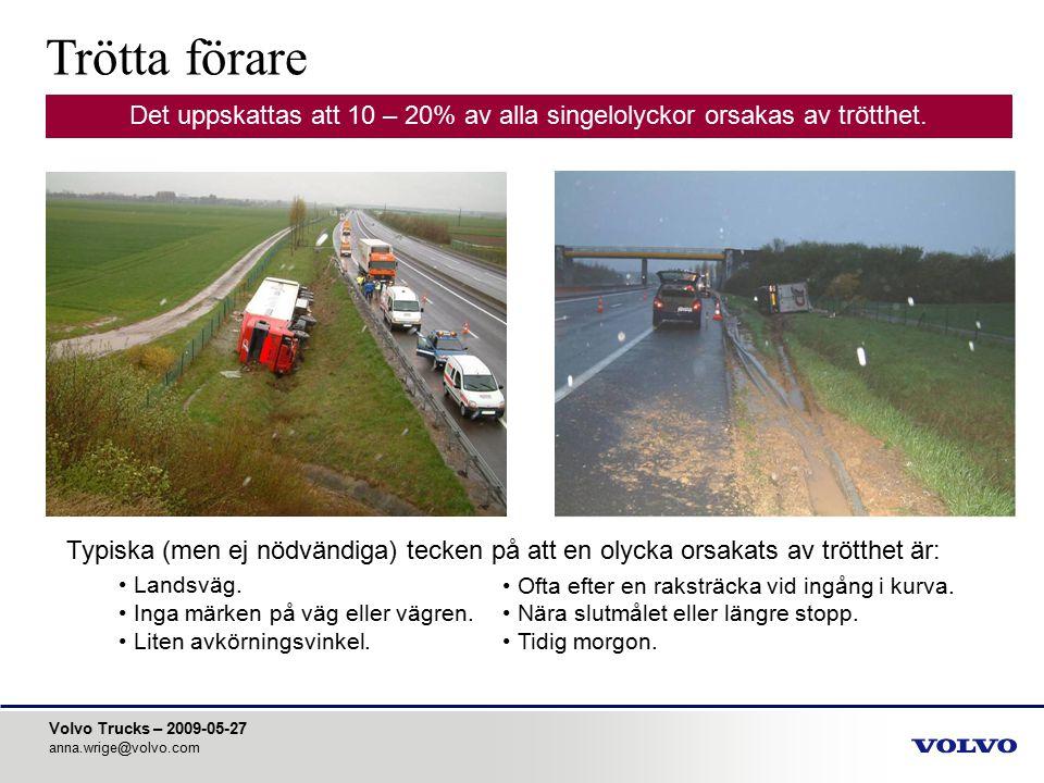 Volvo Trucks – 2009-05-27 anna.wrige@volvo.com Trötta förare Typiska (men ej nödvändiga) tecken på att en olycka orsakats av trötthet är: Landsväg. In