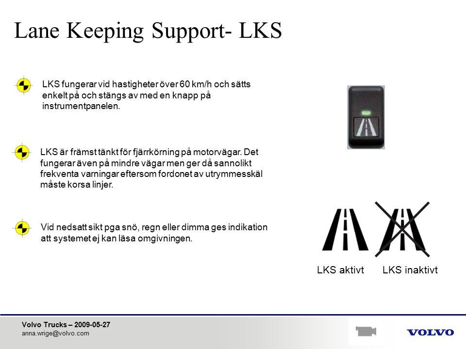 Volvo Trucks – 2009-05-27 anna.wrige@volvo.com Lane Keeping Support- LKS LKS fungerar vid hastigheter över 60 km/h och sätts enkelt på och stängs av m