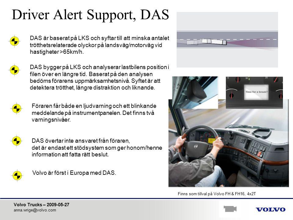 Volvo Trucks – 2009-05-27 anna.wrige@volvo.com Driver Alert Support, DAS DAS är baserat på LKS och syftar till att minska antalet trötthetsrelaterade