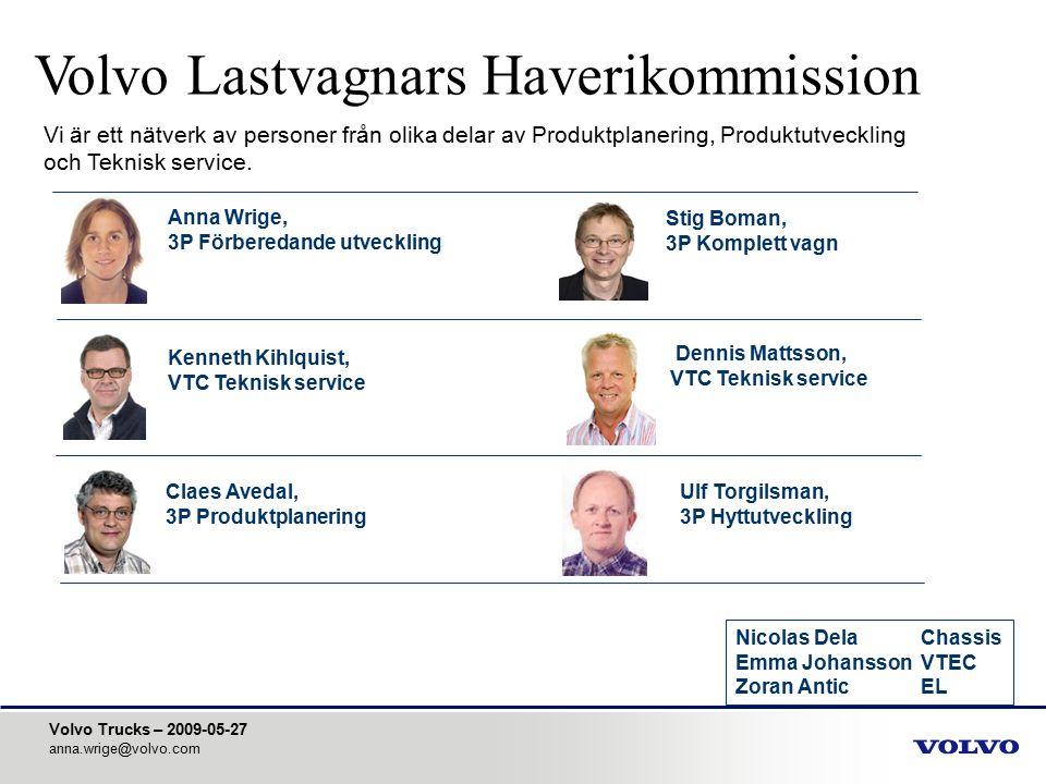 Volvo Trucks – 2009-05-27 anna.wrige@volvo.com Claes Avedal, 3P Produktplanering Stig Boman, 3P Komplett vagn Vi är ett nätverk av personer från olika