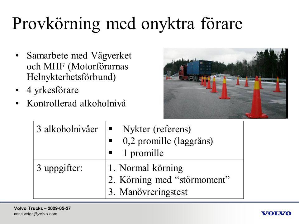Volvo Trucks – 2009-05-27 anna.wrige@volvo.com Provkörning med onyktra förare Samarbete med Vägverket och MHF (Motorförarnas Helnykterhetsförbund) 4 y