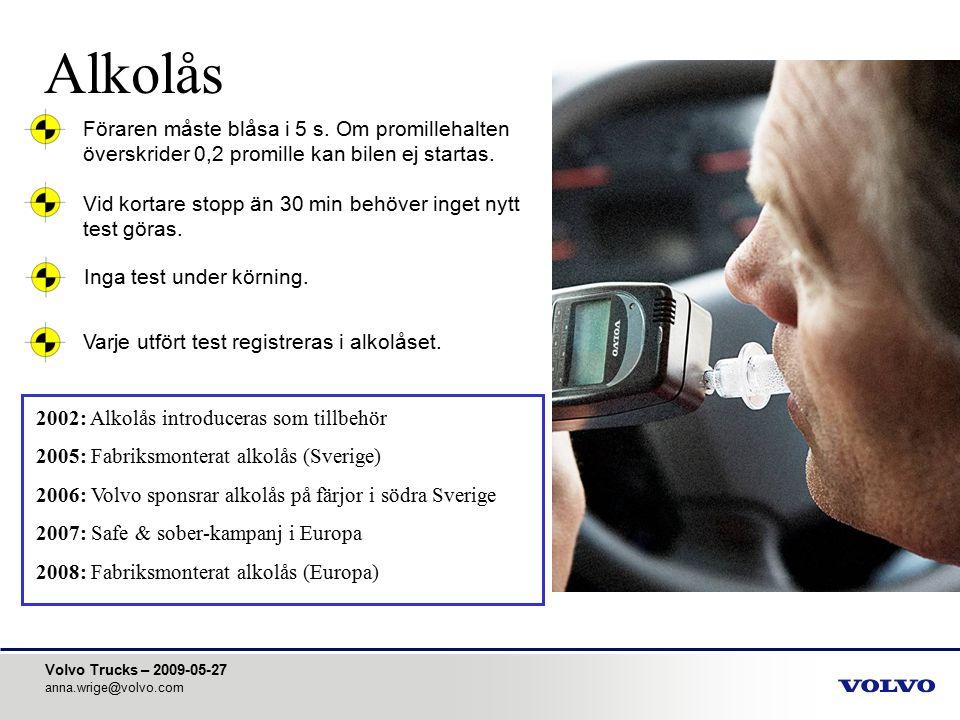 Volvo Trucks – 2009-05-27 anna.wrige@volvo.com Alkolås Varje utfört test registreras i alkolåset.Föraren måste blåsa i 5 s. Om promillehalten överskri