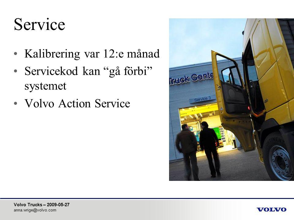 """Volvo Trucks – 2009-05-27 anna.wrige@volvo.com Service Kalibrering var 12:e månad Servicekod kan """"gå förbi"""" systemet Volvo Action Service"""