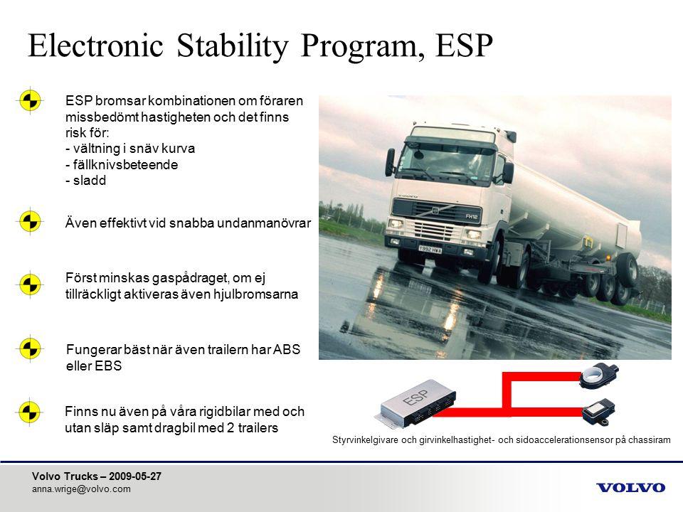 Volvo Trucks – 2009-05-27 anna.wrige@volvo.com Electronic Stability Program, ESP ESP bromsar kombinationen om föraren missbedömt hastigheten och det f