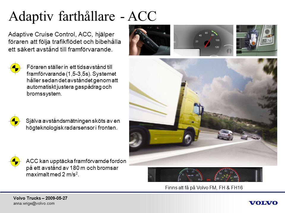 Volvo Trucks – 2009-05-27 anna.wrige@volvo.com Själva avståndsmätningen sköts av en högteknologisk radarsensor i fronten. Adaptive Cruise Control, ACC