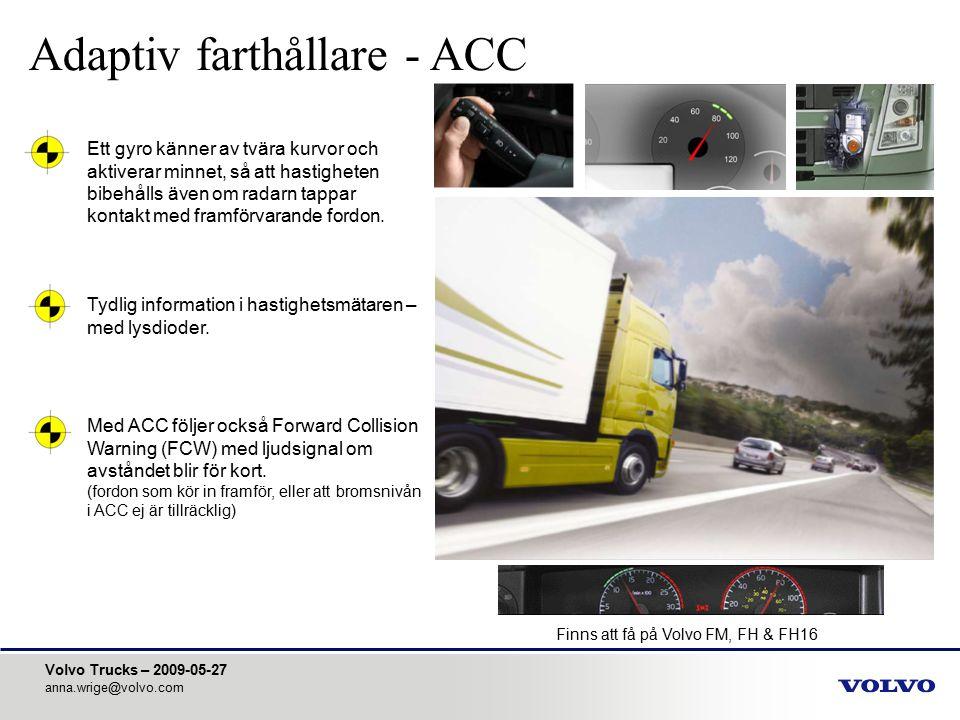 Volvo Trucks – 2009-05-27 anna.wrige@volvo.com Tydlig information i hastighetsmätaren – med lysdioder. Finns att få på Volvo FM, FH & FH16 Adaptiv far