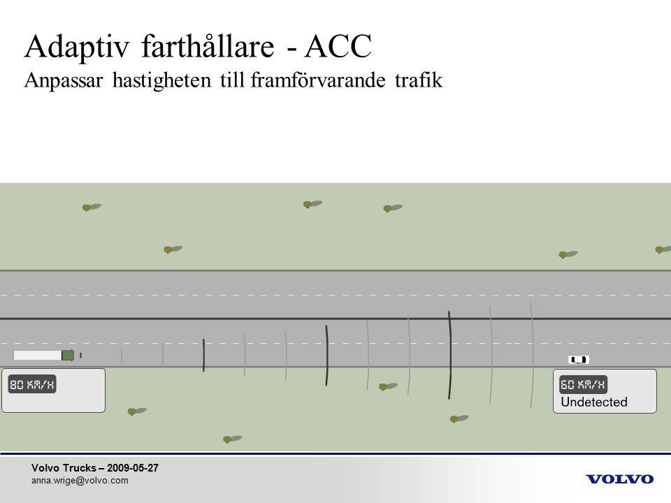 Volvo Trucks – 2009-05-27 anna.wrige@volvo.com Adaptiv farthållare - ACC Anpassar hastigheten till framförvarande trafik