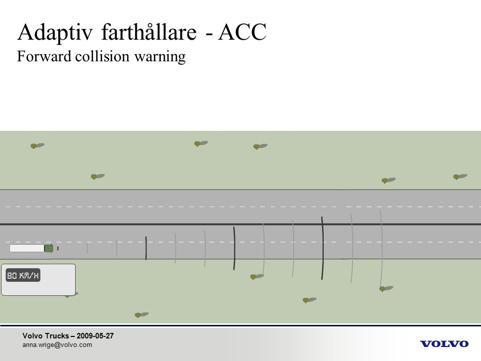 Volvo Trucks – 2009-05-27 anna.wrige@volvo.com Adaptiv farthållare - ACC Forward collision warning
