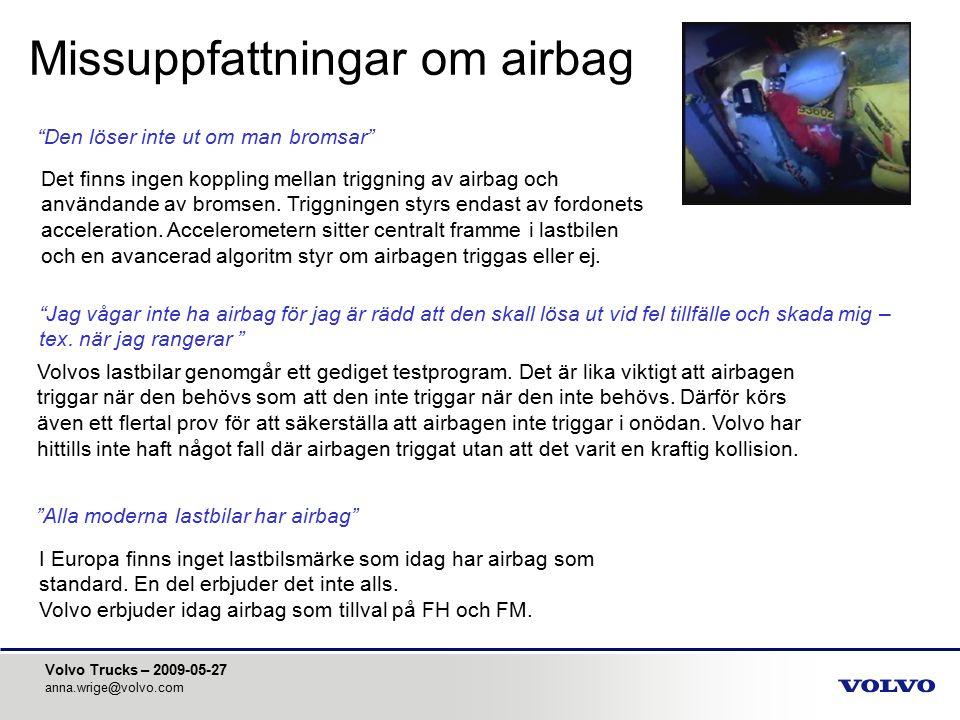 """Volvo Trucks – 2009-05-27 anna.wrige@volvo.com Missuppfattningar om airbag """"Den löser inte ut om man bromsar"""" Det finns ingen koppling mellan triggnin"""