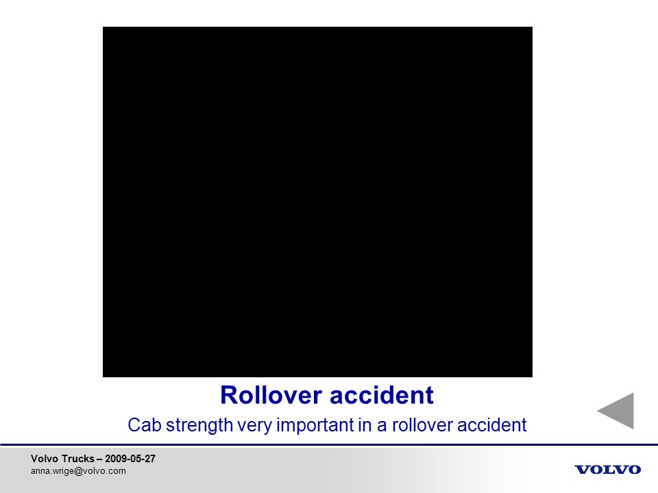 Volvo Trucks – 2009-05-27 anna.wrige@volvo.com Rollover accident Cab strength very important in a rollover accident
