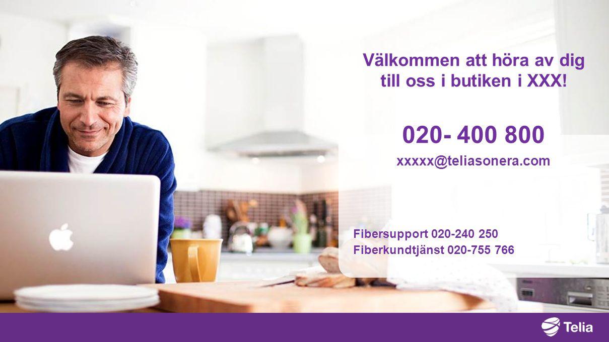 Fibersupport 020-240 250 Fiberkundtjänst 020-755 766 Välkommen att höra av dig till oss i butiken i XXX.