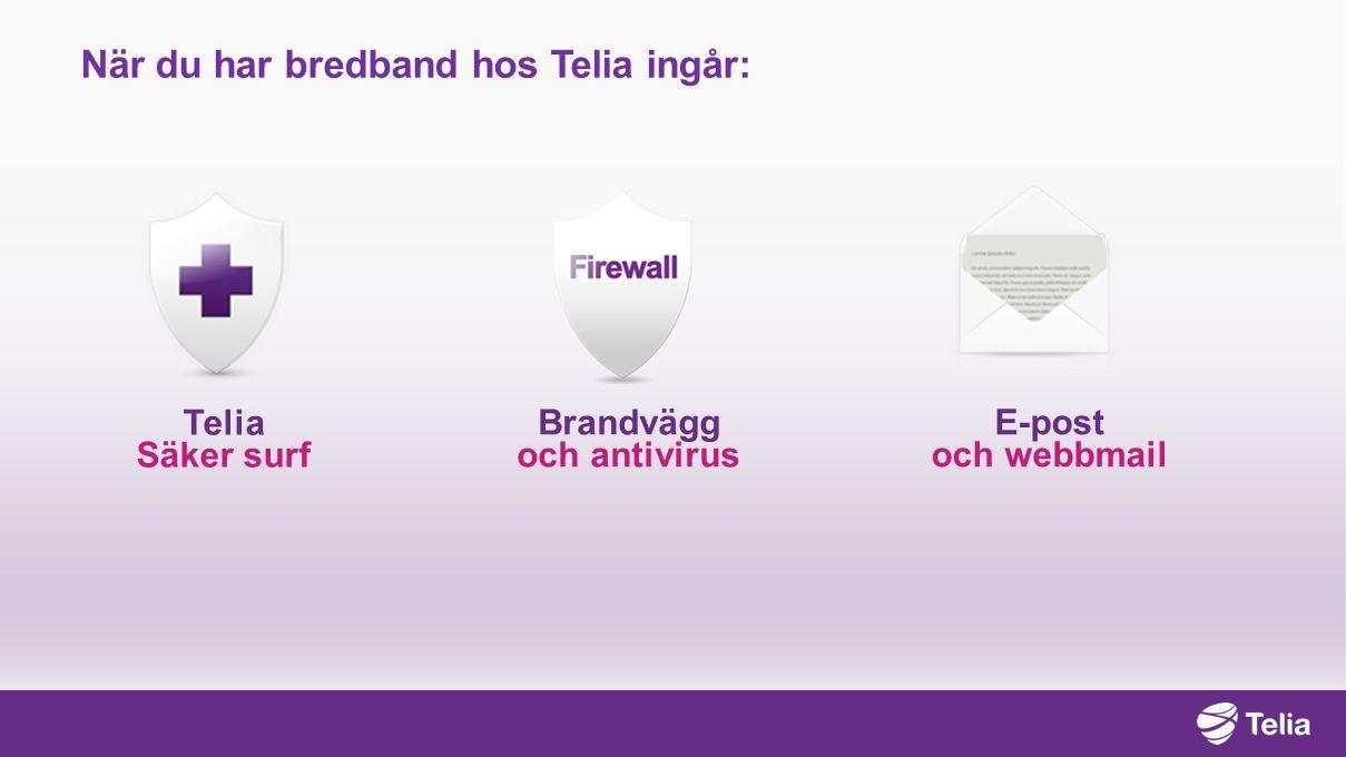 E-post och webbmail Brandvägg och antivirus När du har bredband hos Telia ingår: Telia Säker surf