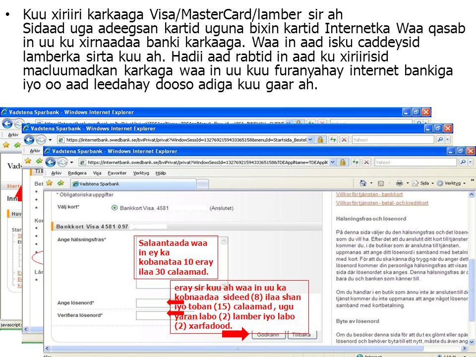 Kuu xiriiri karkaaga Visa/MasterCard/lamber sir ah Sidaad uga adeegsan kartid uguna bixin kartid Internetka Waa qasab in uu ku xirnaadaa banki karkaaga.