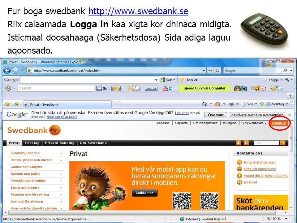 Fur boga swedbank http://www.swedbank.sehttp://www.swedbank.se Riix calaamada Logga in kaa xigta kor dhinaca midigta.