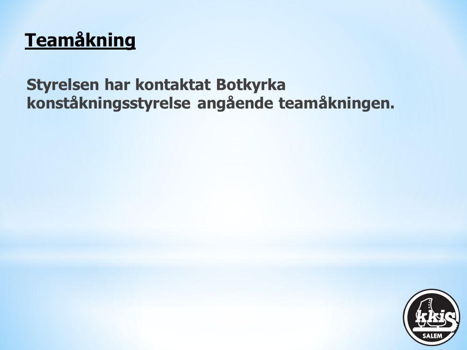 Teamåkning Styrelsen har kontaktat Botkyrka konståkningsstyrelse angående teamåkningen.