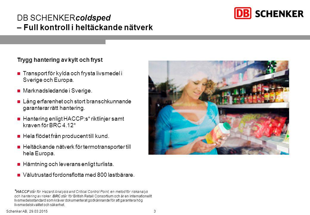 3Schenker AB, 29.03.2015 DB SCHENKERcoldsped – Full kontroll i heltäckande nätverk Trygg hantering av kylt och fryst Transport för kylda och frysta livsmedel i Sverige och Europa.